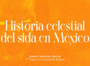 Historia celestial del sida en México, escrito por Saturtina Herrán