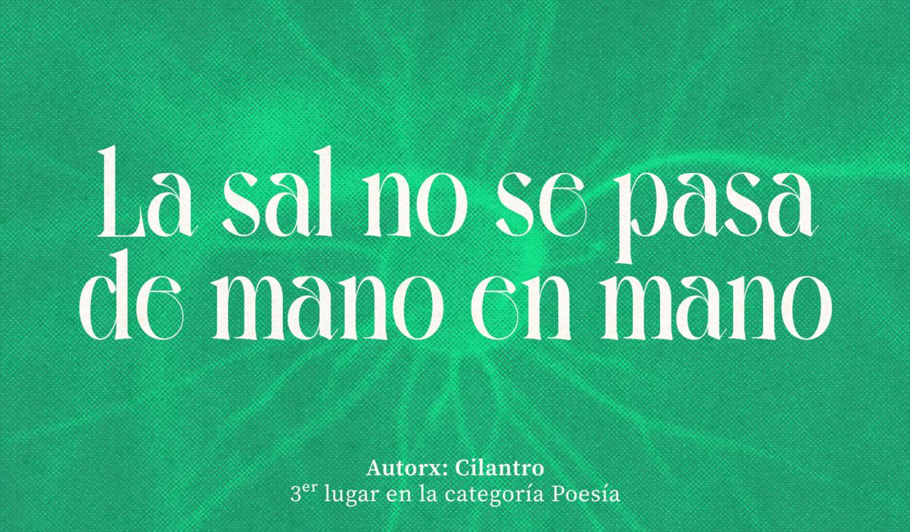 La sal no se pasa de mano en mano, escrito por Cilantro